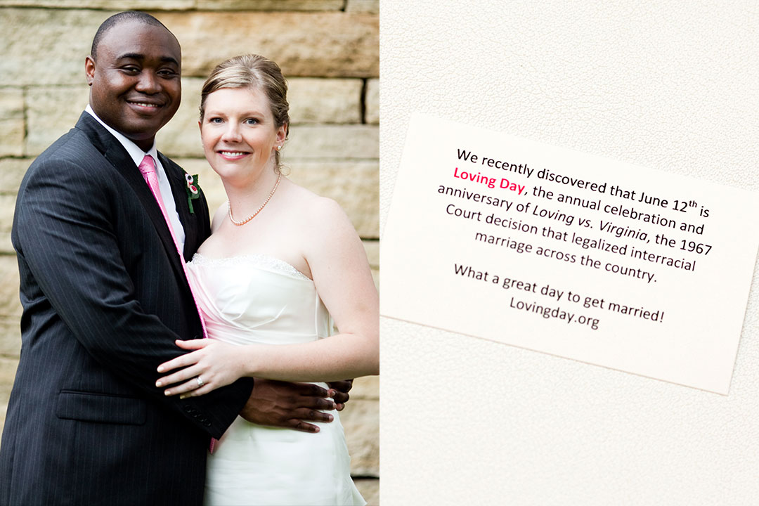 A wedding photo of a woman and a man smiling and holding each other gently, and card that says we recently discovered that June 12th is Loving Day, the annual celebration and anniversary of Loving vs. Virginia, the 1967 Court decision that legalized interracial marriage across the country. What a great day to get married! Lovingday.org